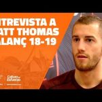 Entrevista balance 18-19 con Matt Thomas