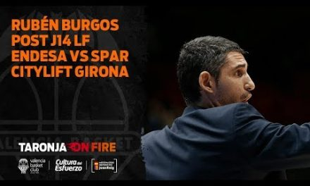 Rubén Burgos post J14 LF Endesa vs Spar Citylift Girona