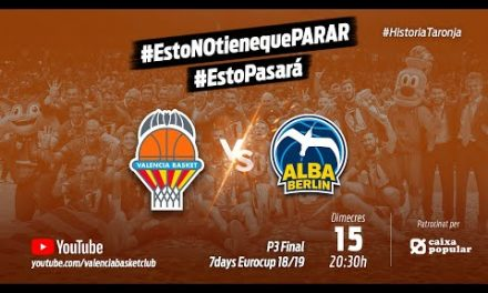 Partido 3 Final 7Days Eurocup 2018-19 vs ALBA Berlin #HistoriaTaronja