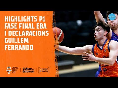 Highlights y declas Guillem Ferrando post P1 Fase Final EBA